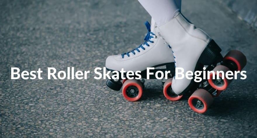 Best Roller Skates For Beginners