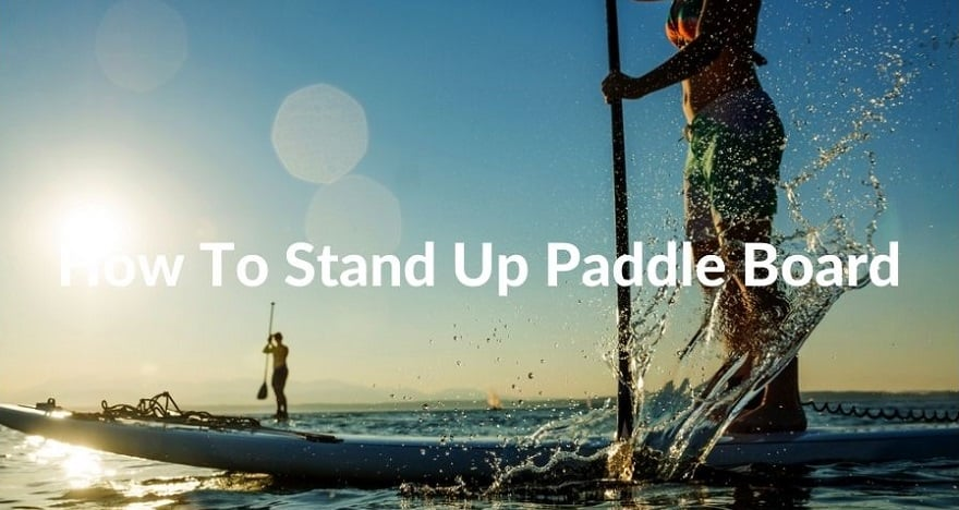 How To Stand-Up Paddle Board For Beginners