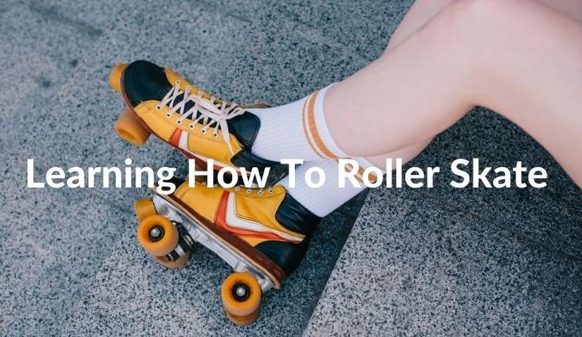 Learning How To Roller Skate