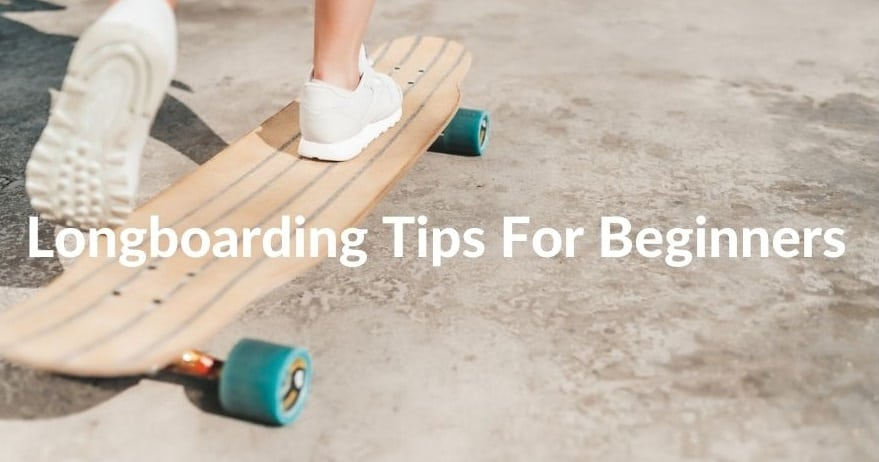 Longboarding Tips For Beginners