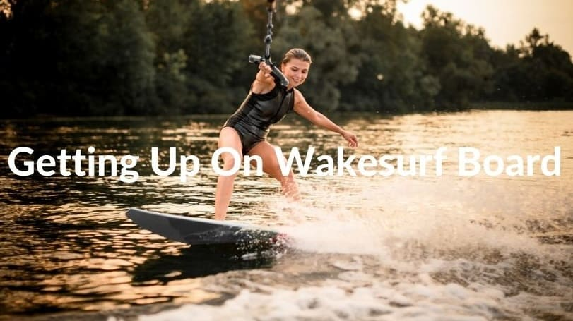 Get Up On A Wakesurf Board