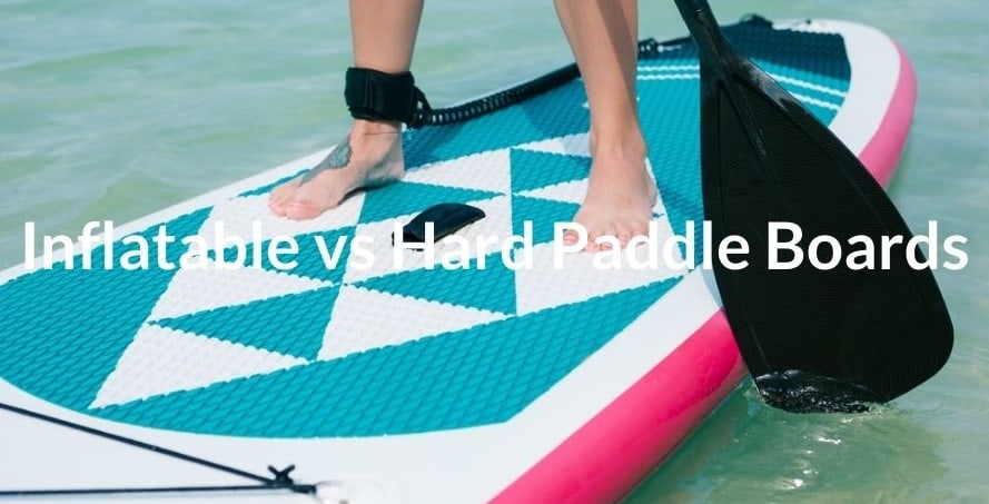 Inflatable vs Hard Paddle Board For Beginners